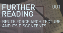 FURTHER READING – Brute Force Architecture and its Discontents