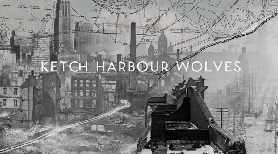 KETCH HARBOUR WOLVES – Album Release April 27th