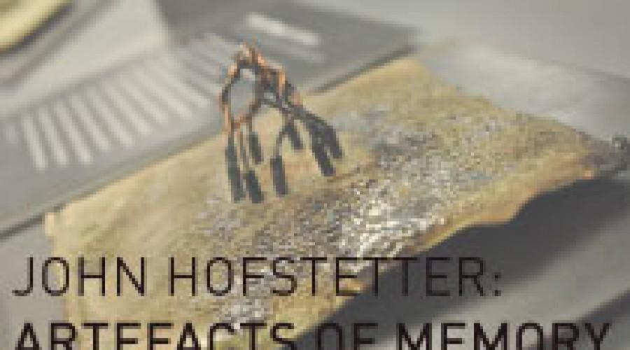 John Hofstetter: Artefacts of Memory