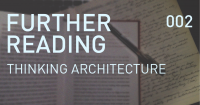FURTHER READING – Thinking Architecture