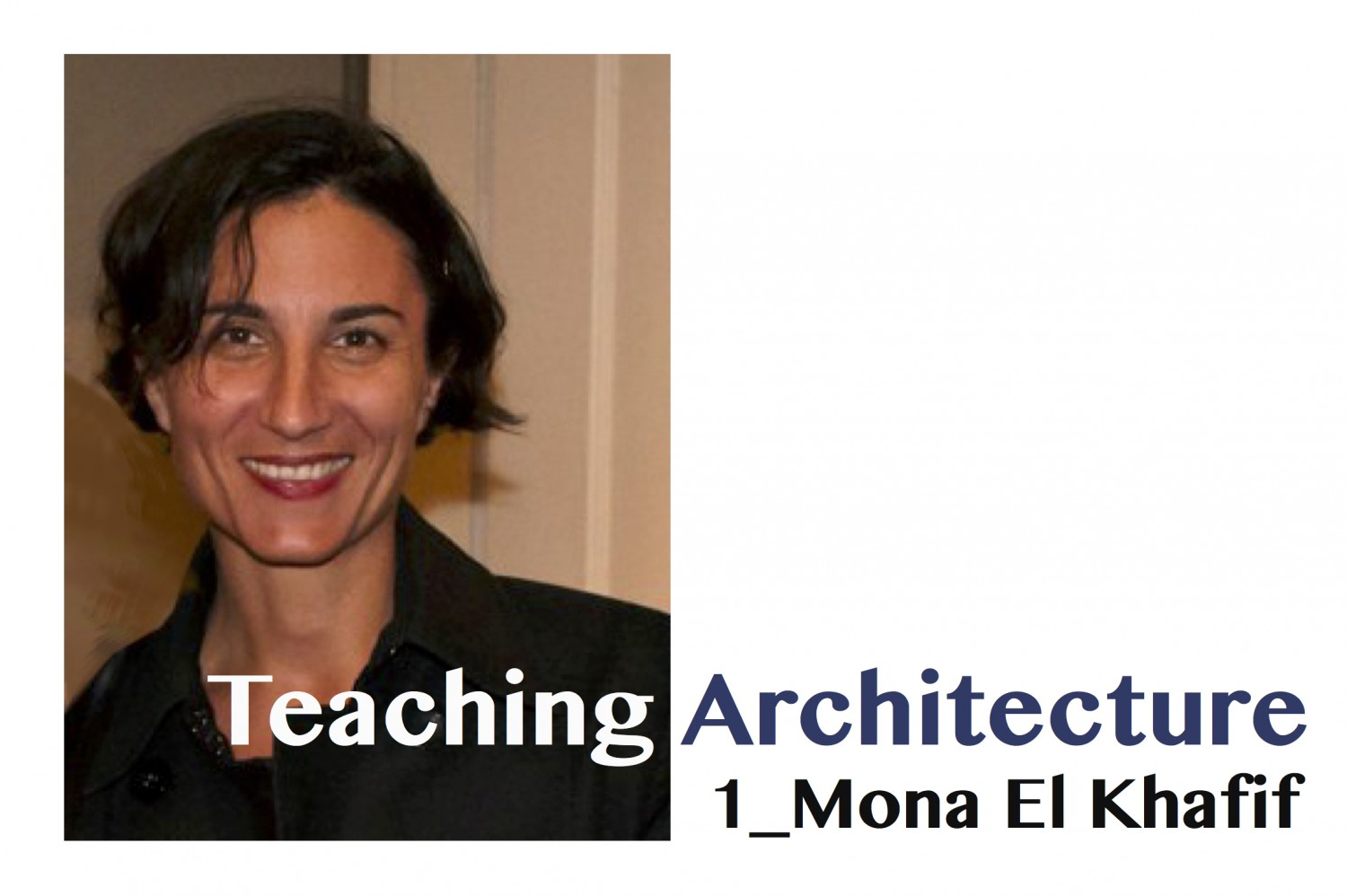 Teaching Architecture / Mona El Khafif