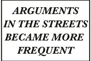 THESIS: Arguments in the Streets Became More Frequent